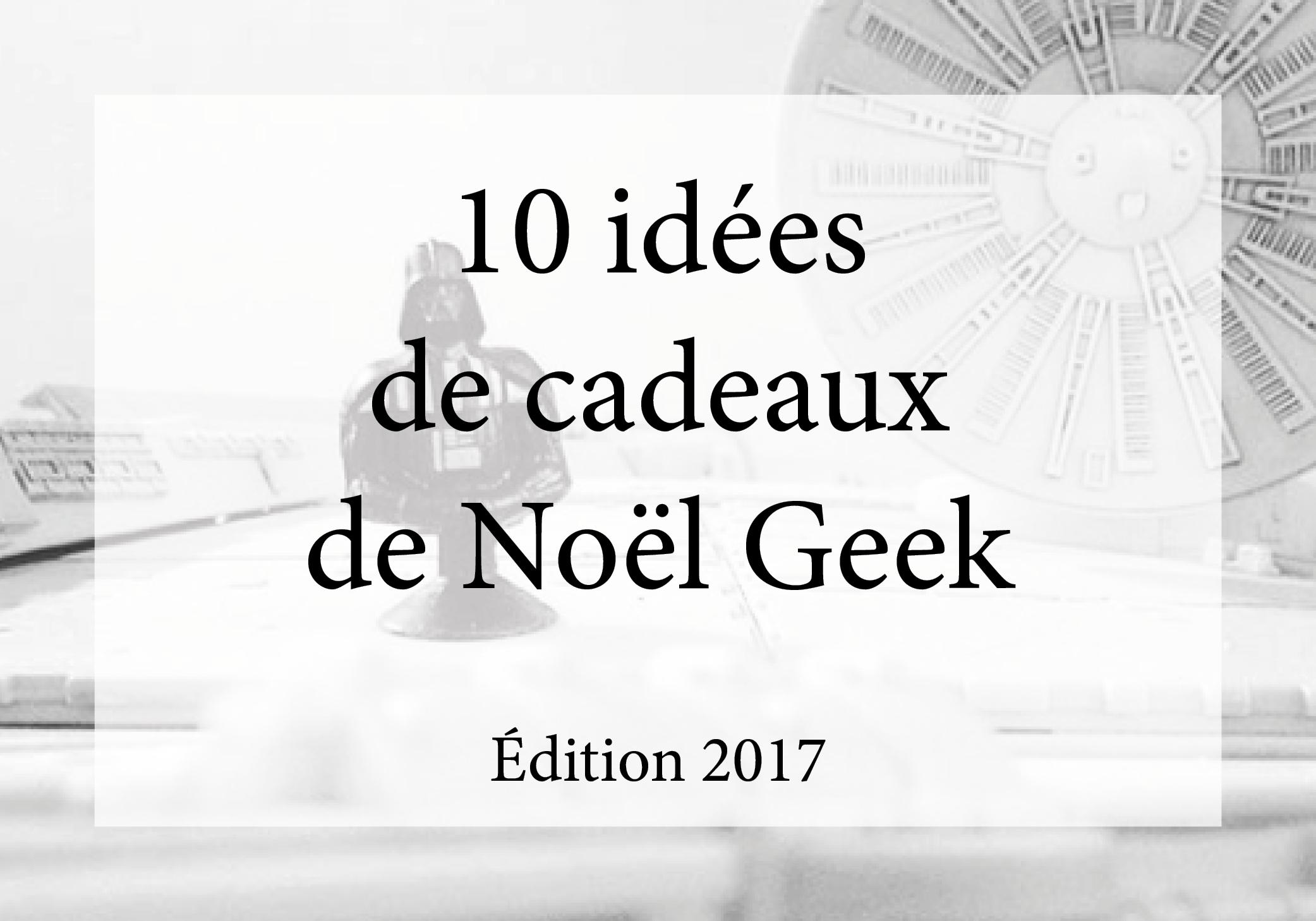 10 idées de cadeaux de Noël Geek